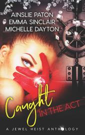Caught in the Act: A Jewel Heist Romance Anthology: Hoodwinked Hearts\Rough Edges\Strange Tango