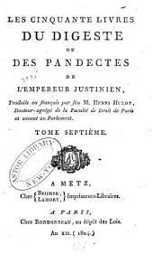 Les cinquante livres du Digeste ou des Pandectes de l'empereur Justinien: Volume7