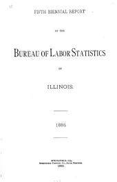 Biennial Report of the Bureau of Labor Statistics of Illinois: Volume 5, Part 1888