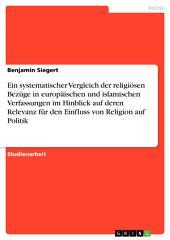 Ein systematischer Vergleich der religiösen Bezüge in europäischen und islamischen Verfassungen im Hinblick auf deren Relevanz für den Einfluss von Religion auf Politik