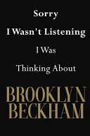 Sorry I Wasn t Listening I Was Thinking About Brooklyn Beckham