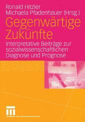 Gegenwärtige Zukünfte: Interpretative Beiträge zur sozialwissenschaftlichen Diagnose und Prognose