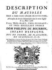 Description du mausolée érigé à Paris dans l'église de Notre-Dame, à l'occasion du service solemnel fait dans la même église le 13 mars 1766 pour ... Dom Philippe de Bourbon ...