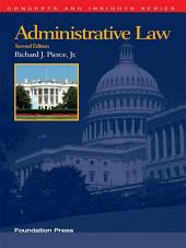 Pierce's Administrative Law, 2d (Concepts and Insights Series): Edition 2