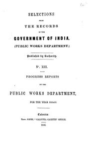 Selections from the records of the government of India  public works department  No  XIII Progress Reports of the Public Works Department  For the Year 1854 55 PDF