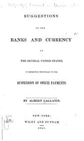 Suggestions on the Banks and Currency of the Several United States, in Reference Principally to the Suspension of Specie Payments