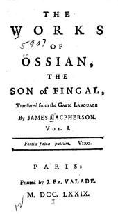 The Works of Ossian, the Son of Fingal: Volume 1