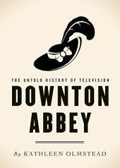 Downton Abbey: The Untold History of Television