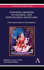 Civilizing Missions in Colonial and Postcolonial South Asia PDF