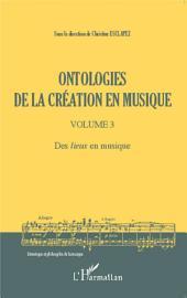 Ontologies de la création en musique (Volume 3): Des lieux en musique