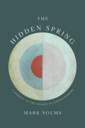 The Hidden Spring  A Journey to the Source of Consciousness