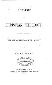 Outlines of Christian Theology: For the Use of Students in the Newton Theological Institution