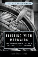 Flirting with Mermaids  The Unpredictable Life of a Sailboat Delivery Skipper PDF