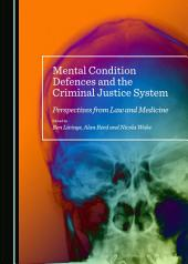 Mental Condition Defences and the Criminal Justice System: Perspectives from Law and Medicine