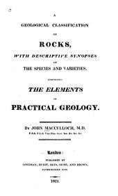 A Geological Classification of Rocks: With Descriptive Synopses of the Species and Varieties, Comprising the Elements of Practical Geology