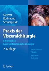 Praxis der Viszeralchirurgie: Gastroenterologische Chirurgie, Ausgabe 2