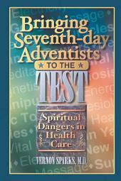 Bringing Seventh-day Adventists to the Test: Spiritual Dangers in Health Care