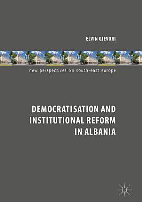 Democratisation and Institutional Reform in Albania PDF