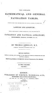The Complete Mathematical and General Navigation Tables: Including Every Table Required with the Nautical Almanc in Finding the Latitude and Longitude: with an Explanation of Their Construction, Use, and Application to Navigation and Nautical Astronomy, Trigonometry, Dialling, Gunnery, Etc