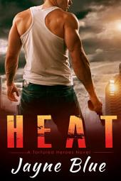 Heat: A Tortured Heroes Novel