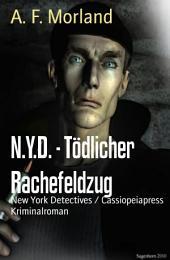 N.Y.D. - Tödlicher Rachefeldzug: New York Detectives / Cassiopeiapress Kriminalroman