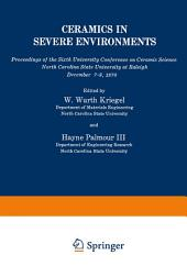 Ceramics in Severe Environments: Proceedings of the Sixth University Conference on Ceramic Science North Carolina State University at Raleigh December 7–9, 1970