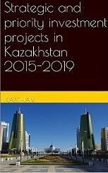 Strategic and priority investment projects in Kazakhstan 2015-2019