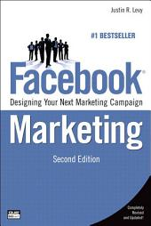 Facebook Marketing: Designing Your Next Marketing Campaign, Edition 2