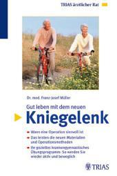 Gut leben mit dem neuen Kniegelenk: Wann eine Operation sinnvoll ist Das leisten die neuen Materialien und Operatio, Ausgabe 2