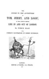 Pierce Egan's Finish to the Adventures of Tom, Jerry, and Logic: In Their Pursuits Through Life in and Out of London