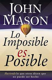 Lo imposible es posible: Haciendo lo que otros dicen que no puede ser hecho