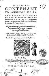 Histoire contenant vn abbregè da la vie, moeurs et vertus du roy tres-chrestien et debonnaire Charles 9. ... Par A. Sorbin, dit de Saincte Foy, ..