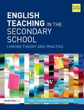 English Teaching in the Secondary School: Linking theory and practice, Edition 4