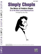 Simply Chopin: 25 of Frí©dí©ric Chopin's Easy Piano Masterpieces