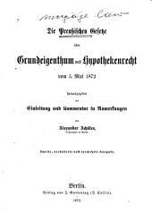 Die preussischen Gesetze über Grundeigenthum und Hypothekenrecht, vom 5 Mai 1872: herausgegeben mit Einleitung und Kommentar