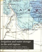 Irrigation and Water Storage in the Arid Regions: Letter from the Secretary of War, Transmitting a Report of the Chief Signal Officer of the Army, in Response to House Resolution Dated May 23, 1890, Relating to Irrigation and Water Storage in the Arid Regions