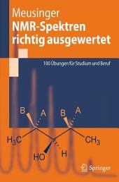 NMR-Spektren richtig ausgewertet: 100 Übungen für Studium und Beruf