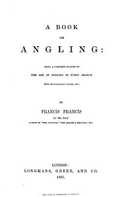 A Book on Angling  being a complete treatise on the art of Angling in every branch with explanatory plates  etc PDF