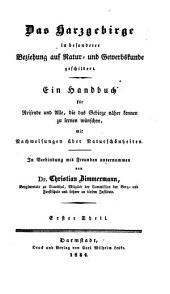 Das Harzgebirge in besonderer Beziehung auf Natur- und Gewerbskunde geschildert: ein Handbuch für Reisende und Alle, die das Gebirge näher kennen zu lernen wünschen, mit Nachweisungen über Naturschönheiten. 1
