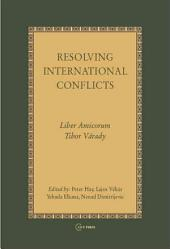 Resolving International Conflicts: Liber Amicorum Tibor Várady