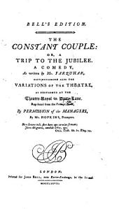 The Constant Couple: A Trip to the Jubilee : A Comedy