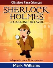 Clássicos para Crianças: Sherlock Holmes: O Carbúnculo Azul, por Mark Williams