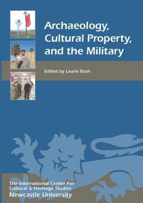 Archaeology  Cultural Property  and the Military PDF