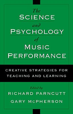 The Science and Psychology of Music Performance PDF