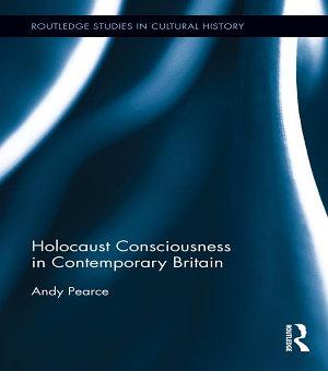 Holocaust Consciousness in Contemporary Britain PDF