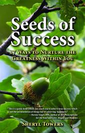 Seeds of Success: 17 Ways to Nurture the Greatness Within You
