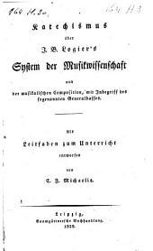 Katechismus über J.B. Logier's System der Musikwissenschaft und der musikalischen Composition, mit Inbegriff des soganannten General-basses