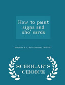 How to Paint Signs and Sho  Cards   Scholar s Choice Edition PDF