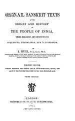 Original Sanskrit Texts on the Origin and History of the People of India: Inquiry whether the Hindus are of trans-Himalayan origin, and akin to the western branches of the Indo-European race. 3d ed. 1874