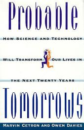 Probable Tomorrows: How Science and Technology Will Transform Our Lives in the Next Twenty Years
